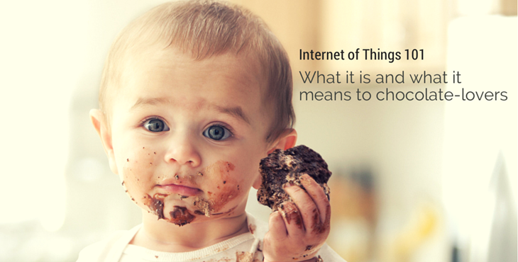 Internet of Things 101 – What it is and what it means to chocolate-lovers
