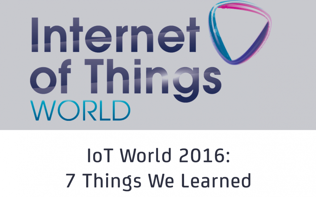 7 Things We Learned At IoT World 2016