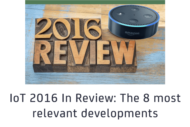 IoT 2016 in review: The 8 most relevant IoT developments of the year