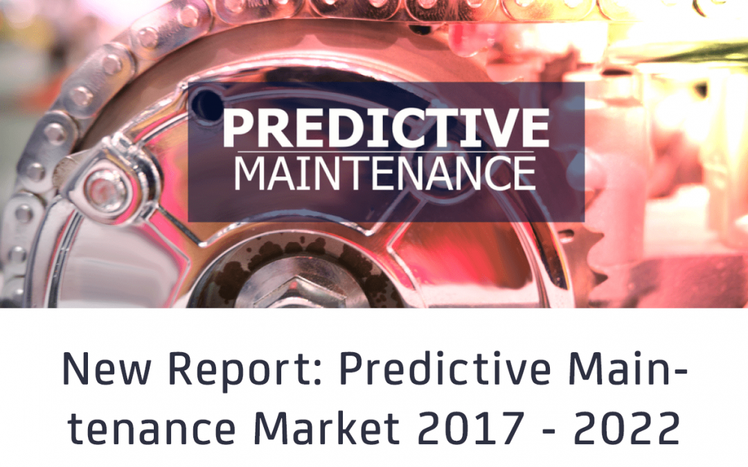 New Report Indicates US$11 Billion Predictive Maintenance Market By 2022, Driven By IoT Technology And New Services