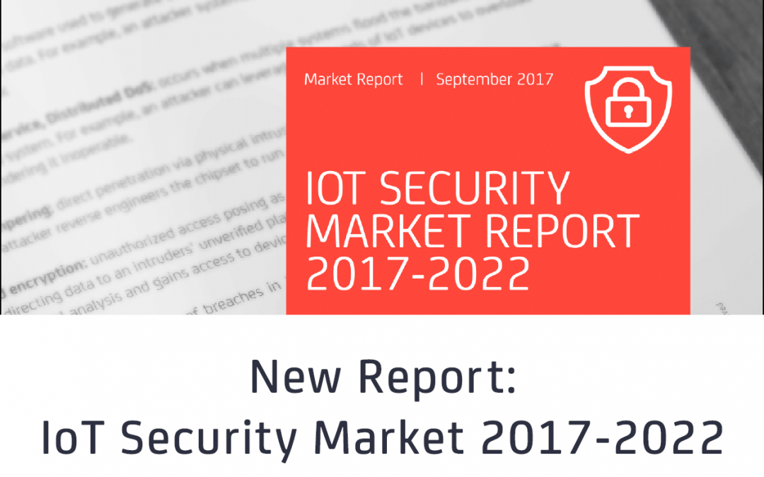 New Report Indicates Worldwide IoT Security Market To Become A US$4.4 Billion Opportunity By 2022