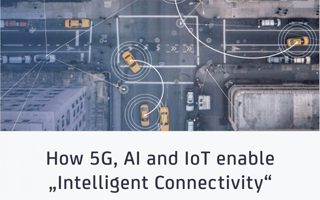 """How 5G, AI and IoT enable """"Intelligent Connectivity"""""""