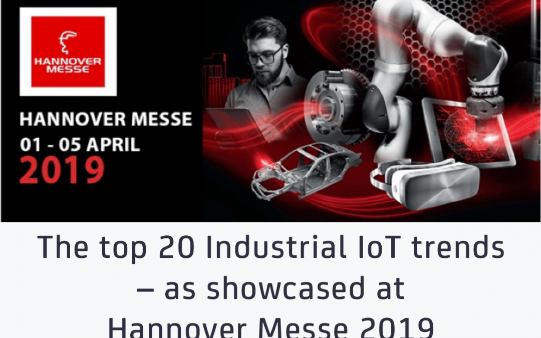 The top 20 Industrial IoT trends – as showcased at Hannover Messe 2019